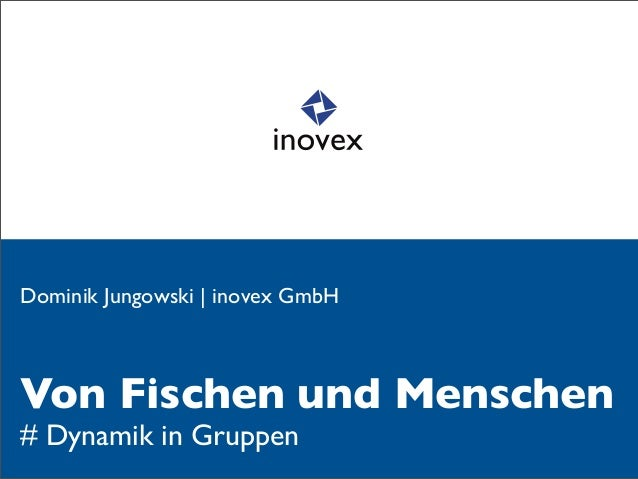 Dominik Jungowski | inovex GmbHVon Fischen und Menschen# Dynamik in Gruppen