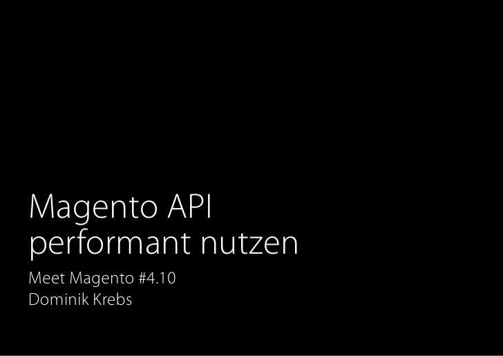 Magento APIperformant nutzenMeet Magento #4.10Dominik Krebs