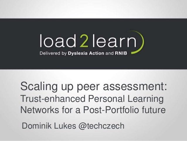 Scaling up peer assessment:Trust-enhanced Personal LearningNetworks for a Post-Portfolio futureDominik Lukes @techczech