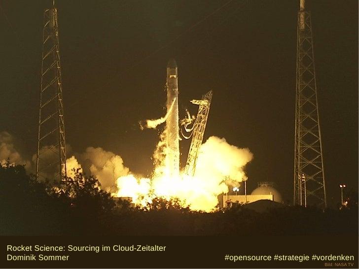 Rocket Science: Sourcing im Cloud-ZeitalterDominik Sommer                                #opensource #strategie #vordenken...