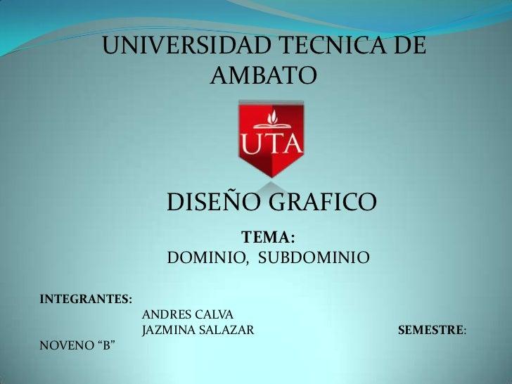 UNIVERSIDAD TECNICA DE               AMBATO                  DISEÑO GRAFICO                         TEMA:                 ...