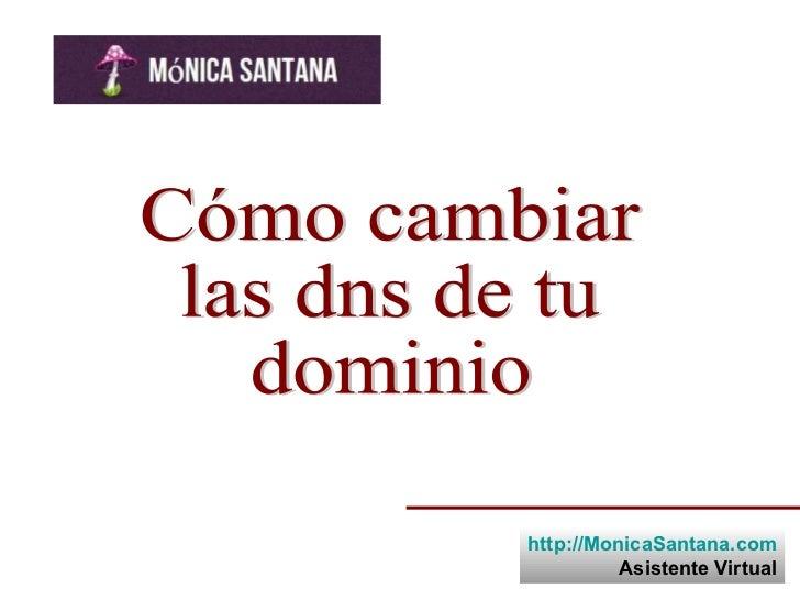 Cómo cambiar las dns de tu dominio http://MonicaSantana.com Asistente Virtual