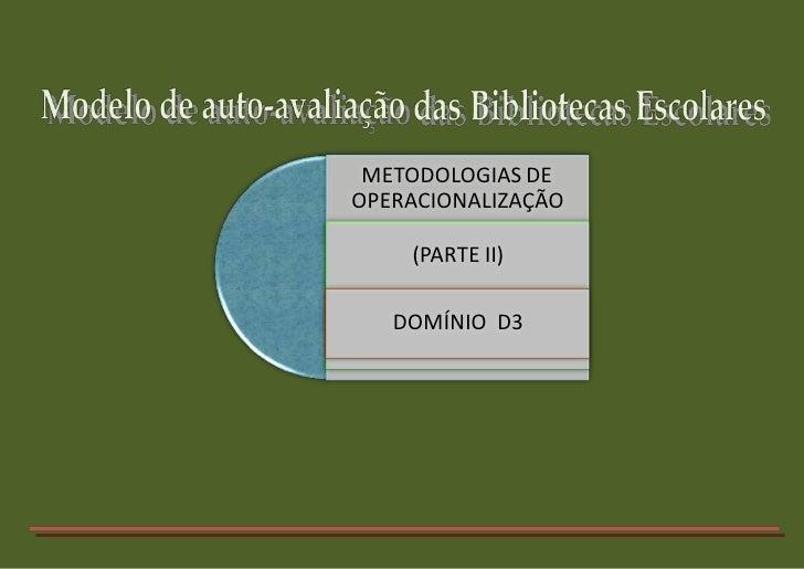 METODOLOGIAS DE OPERACIONALIZAÇÃO      (PARTE II)     DOMÍNIO D3