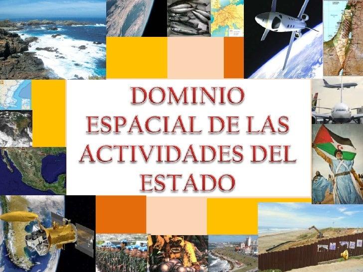 DOMINIO ESPACIAL DE LAS ACTIVIDADES DEL ESTADO<br />