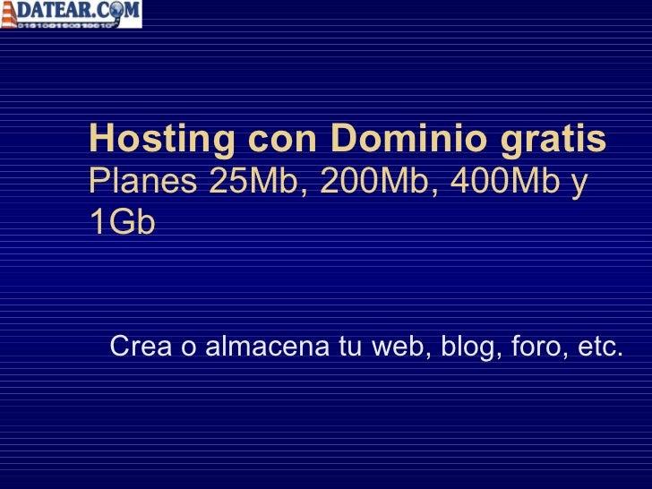 Hosting con Dominio gratis Planes 25Mb, 200Mb, 400Mb y 1Gb Crea o almacena tu web, blog, foro, etc.