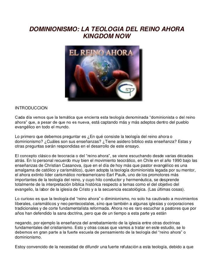 DOMINIONISMO: LA TEOLOGIA DEL REINO AHORA                      KINGDOM NOWINTRODUCCIONCada día vemos que la temática que e...