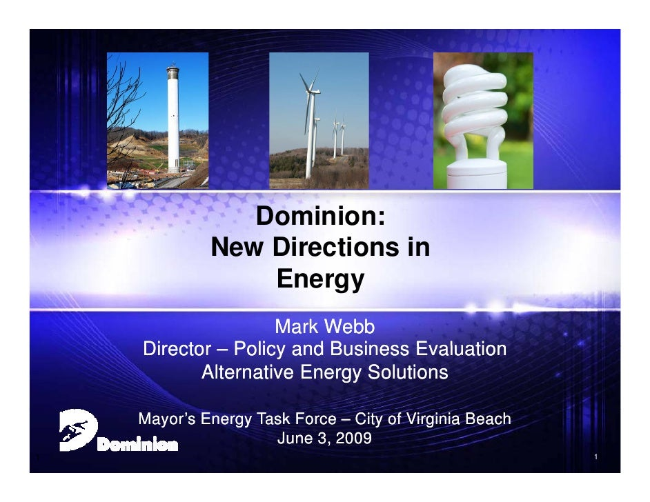 Dominion:              New Directions in                  Energy                     Mark Webb     Director – Policy and B...