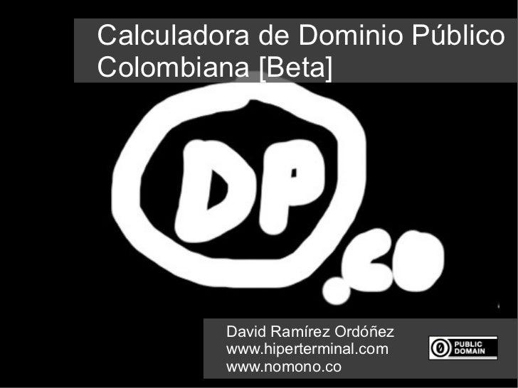 Calculadora de Dominio PúblicoColombiana [Beta]         David Ramírez Ordóñez         www.hiperterminal.com         www.no...