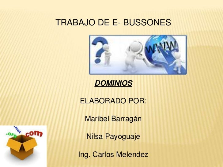 TRABAJO DE E- BUSSONES<br />DOMINIOS<br />ELABORADO POR:<br />Maribel Barragán<br />NilsaPayoguaje<br />Ing. Carlos Melend...