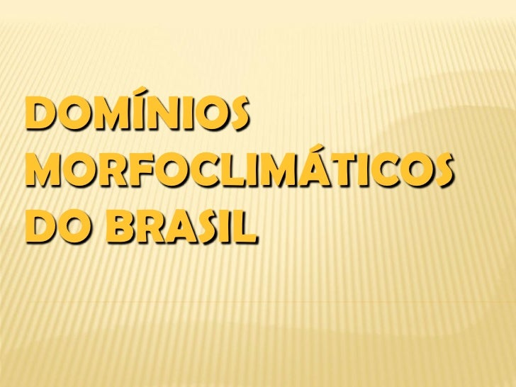 DOMÍNIOSMORFOCLIMÁTICOSDO BRASIL