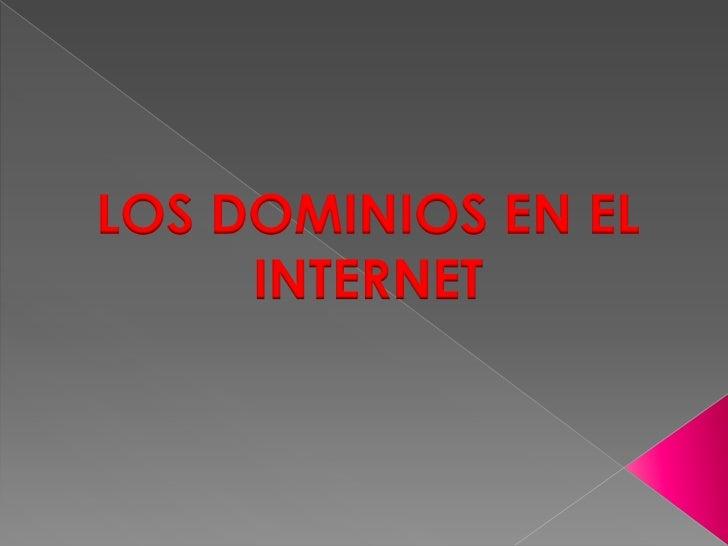 LOS DOMINIOS EN EL  INTERNET<br />