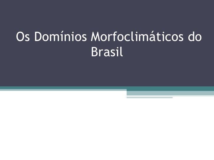 Os Domínios Morfoclimáticos do Brasil