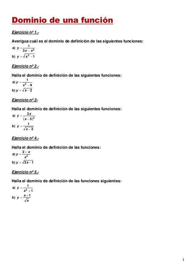 1 Dominio de una función Ejercicio nº 1.- Averigua cuál es el dominio de definición de las siguientes funciones: 2 3 1 a) ...