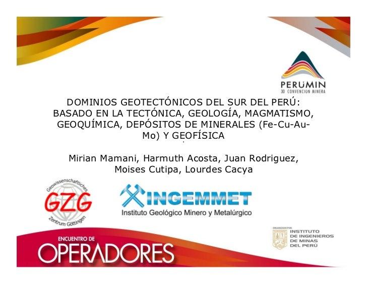 DOMINIOS GEOTECTÓNICOS DEL SUR DEL PERÚ:BASADO EN LA TECTÓNICA, GEOLOGÍA, MAGMATISMO, GEOQUÍMICA, DEPÓSITOS DE MINERALES (...
