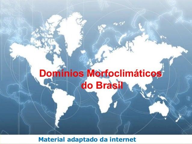 Domínios Morfoclimáticos do Brasil  Material adaptado da internet