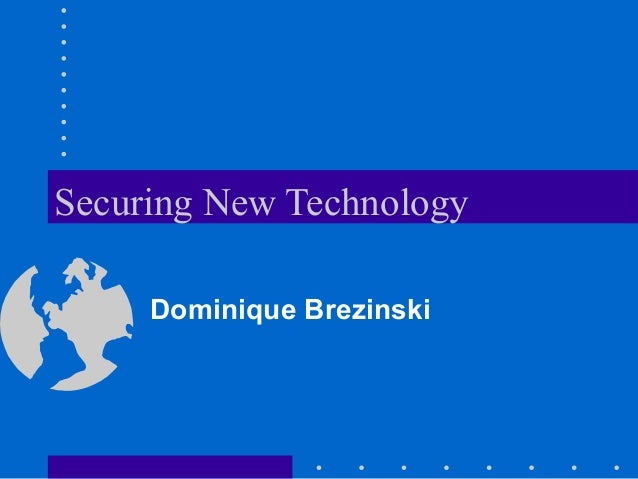 Securing New Technology Dominique Brezinski