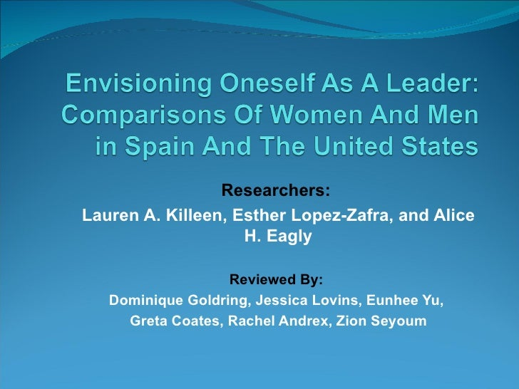 Researchers:  Lauren A. Killeen, Esther Lopez-Zafra, and Alice H. Eagly Reviewed By:  Dominique Goldring, Jessica Lovins, ...