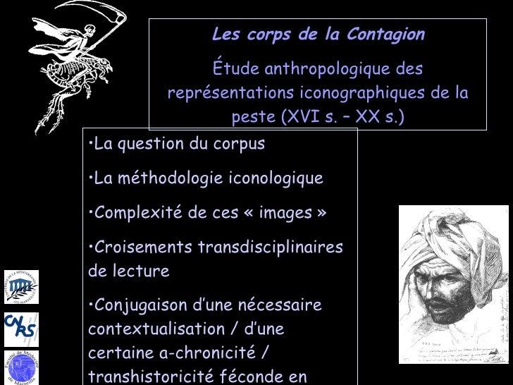 Les corps de la Contagion Étude anthropologique des représentations iconographiques de la peste (XVI s. – XX s.) <ul><li>L...