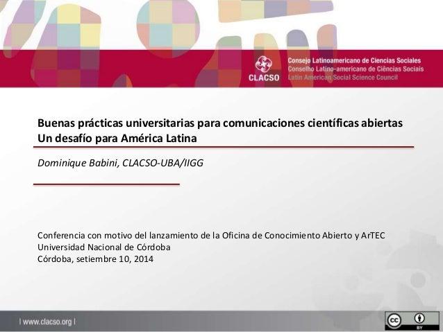 Buenas prácticas universitarias para comunicaciones científicas abiertas  Un desafío para América Latina  Dominique Babini...