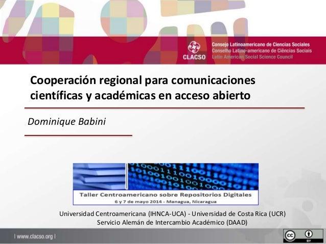 Cooperación regional para comunicaciones científicas y académicas en acceso abierto Universidad Centroamericana (IHNCA-UCA...