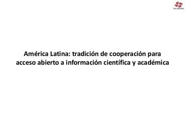 Cooperación regional para comunicaciones científicas y académicas en acceso abierto Slide 3