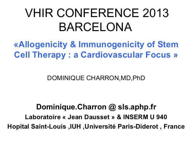 VHIR CONFERENCE 2013          BARCELONA  «Allogenicity & Immunogenicity of Stem  Cell Therapy : a Cardiovascular Focus »  ...