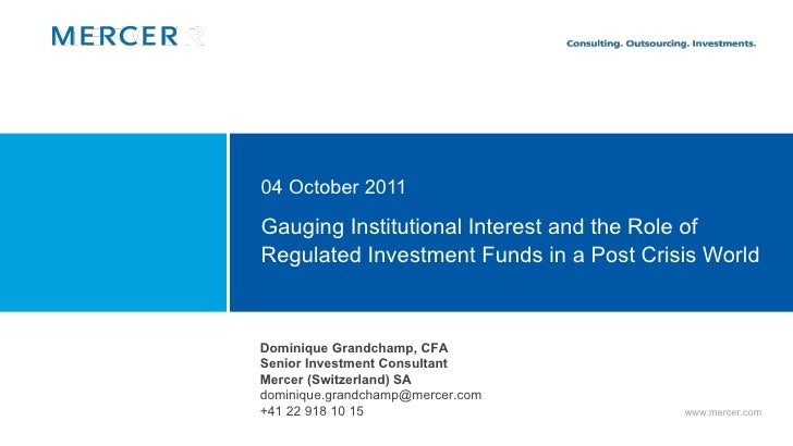 Gauging Institutional Interest and the Role of  Regulated Investment Funds in a Post Crisis World 04 October 2011 Dominiqu...