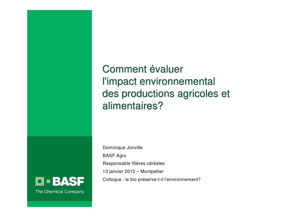 Comment évaluer  l'impact environnemental  des productions agricoles et  alimentaires?    Dominique Jonville  BASF Agro  R...