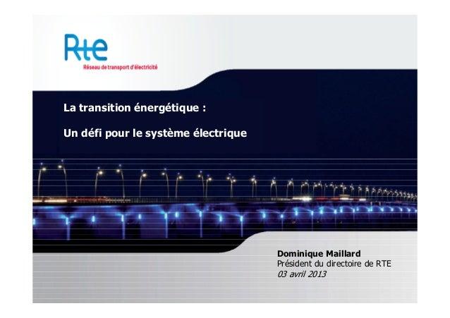 La transition énergétique :Un défi pour le système électrique                                     Dominique Maillard      ...