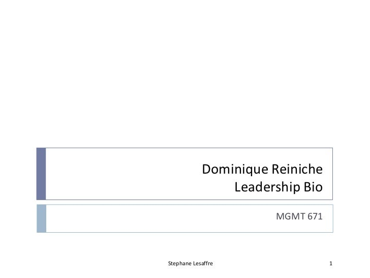 Dominique Reiniche                Leadership Bio                       MGMT 671Stephane Lesaffre                 1