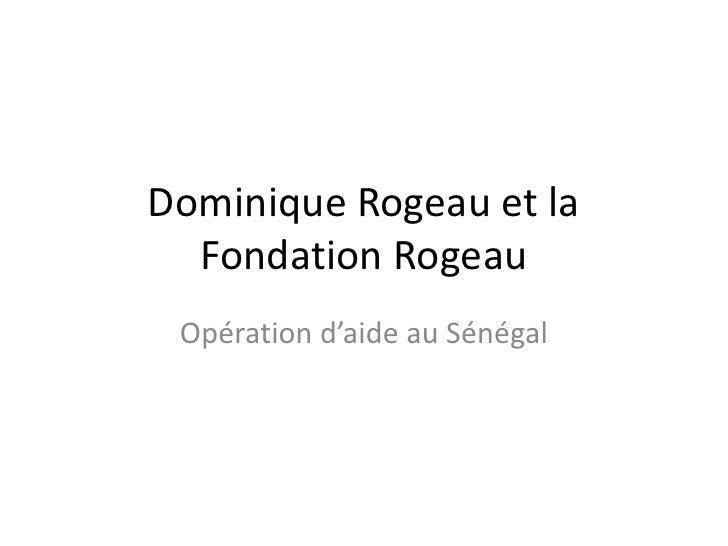 Dominique Rogeau et la  Fondation Rogeau Opération d'aide au Sénégal