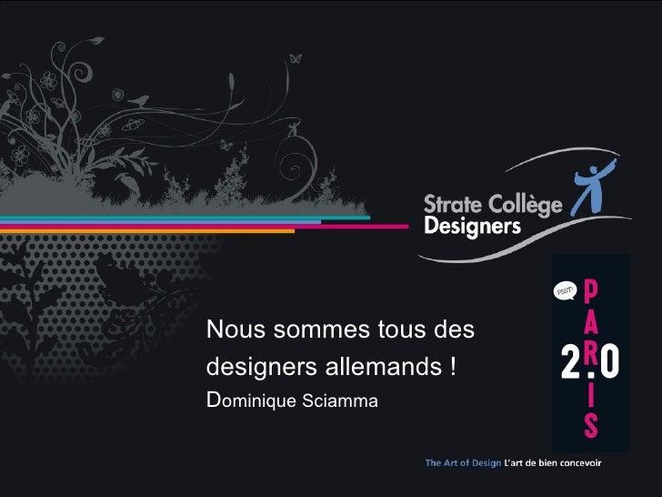 D.Sciamma De la Véritable Place du Designer Nous sommes tous des designers allemands ! D ominique Sciamma
