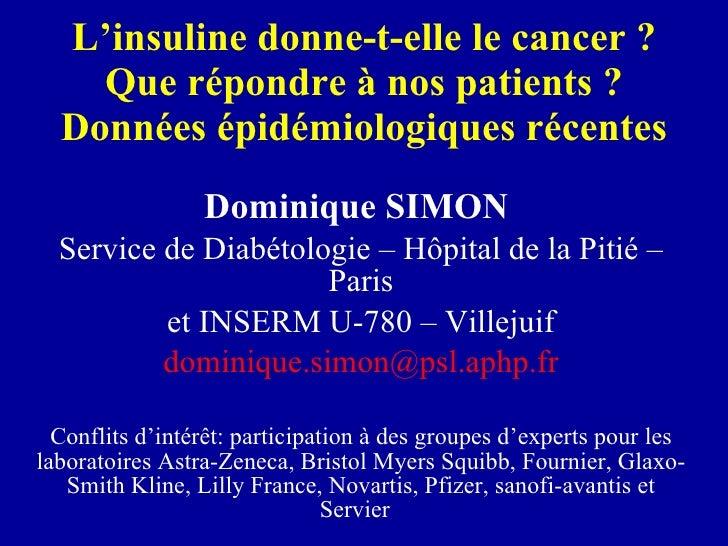L'insuline donne-t-elle le cancer ? Que répondre à nos patients ? Données épidémiologiques récentes Dominique SIMON  Servi...