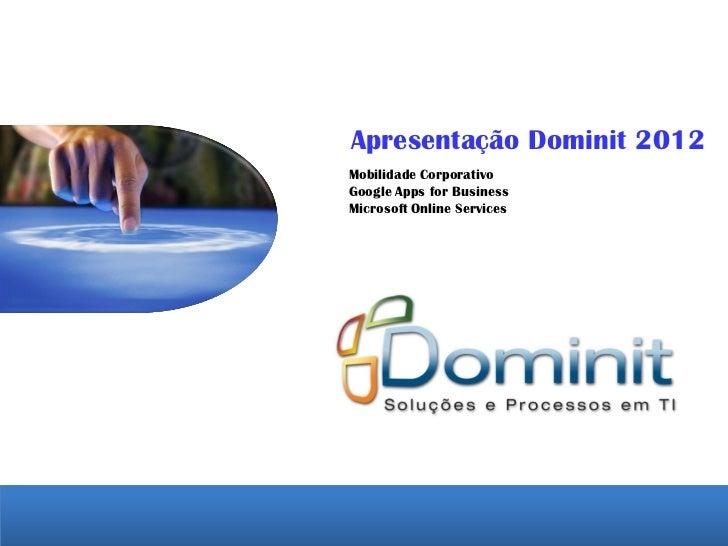 Apresentação Dominit 2012Mobilidade CorporativoGoogle Apps for BusinessMicrosoft Online Services