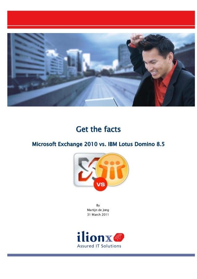 Get the factsMicrosoft Exchange 2010 vs. IBM Lotus Domino 8.5ByMartijn de Jong31 March 2011