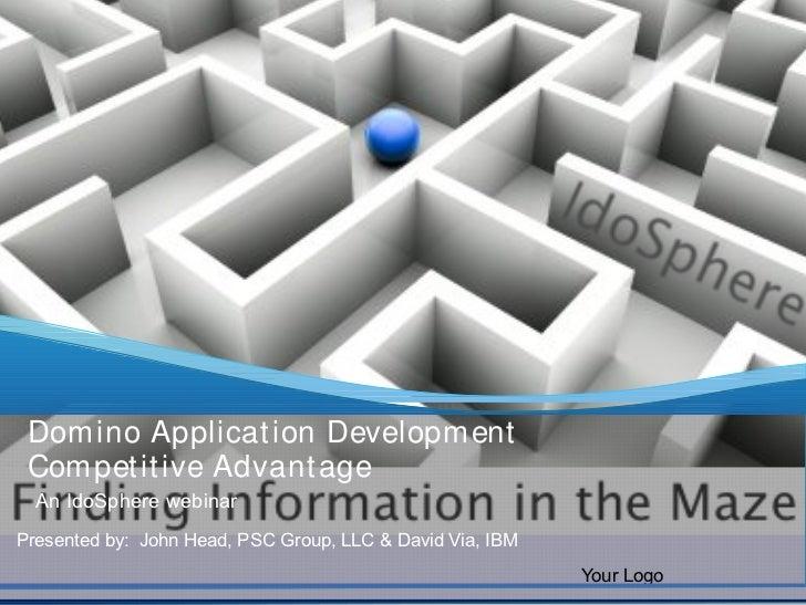 Domino Applicat ion Development Compet it ive Advant age  An IdoSphere webinarPresented by: John Head, PSC Group, LLC & Da...
