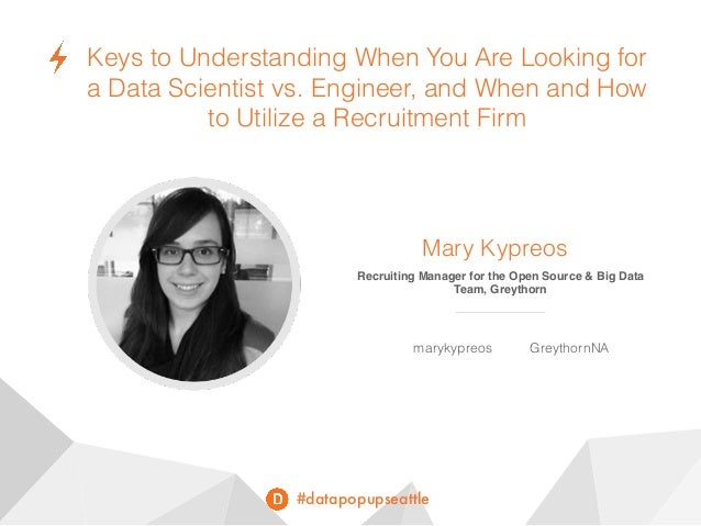 #datapopupseattle Keys to Understanding When You Are Looking for a Data Scientist vs. Engineer, and When and How to Utiliz...