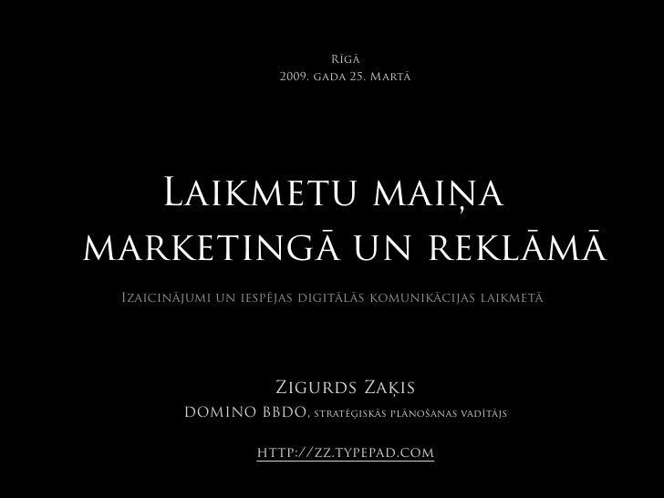 Rīgā                       2009. gada 25. Martā        Laikmetu maiņa marketingā un reklāmā  Izaicinājumi un iespējas digi...