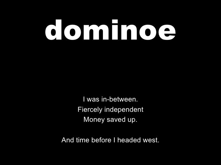 dominoe I was in-between. Fiercely independent Money saved up. And time before I headed west.