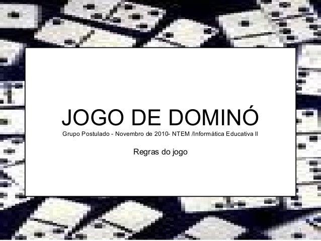 JOGO DE DOMINÓGrupo Postulado - Novembro de 2010- NTEM /Informática Educativa ll Regras do jogo 1
