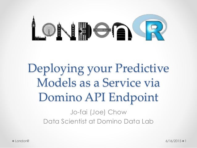 Deploying your Predictive Models as a Service via Domino API Endpoint Jo-fai (Joe) Chow Data Scientist at Domino Data Lab ...