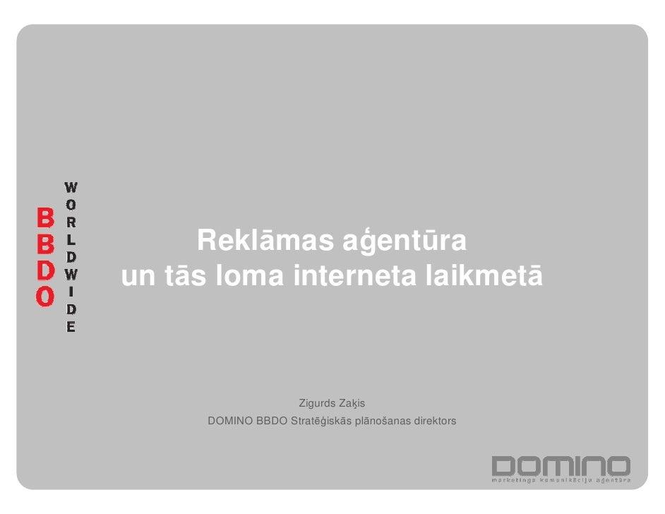 Reklāmas a entūra un tās loma interneta laikmetā                          Zigurds Za is       DOMINO BBDO Stratē iskās plā...
