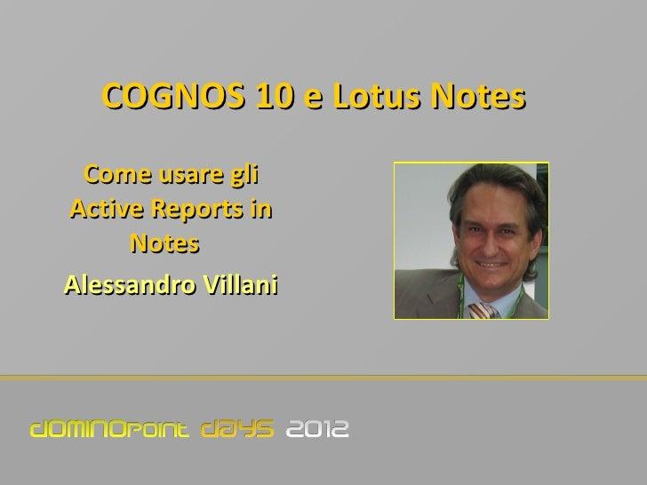 COGNOS 10 e Lotus Notes Come usare gliActive Reports in     NotesAlessandro Villani