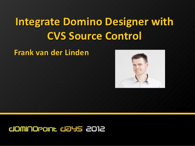 Integrate Domino Designer with      CVS Source ControlFrank van der Linden
