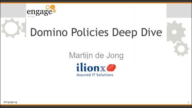 #engageug Domino Policies Deep Dive Martijn de Jong !1
