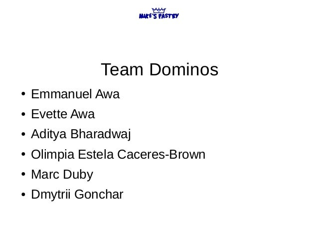 Team Dominos ● Emmanuel Awa ● Evette Awa ● Aditya Bharadwaj ● Olimpia Estela Caceres-Brown ● Marc Duby ● Dmytrii Gonchar