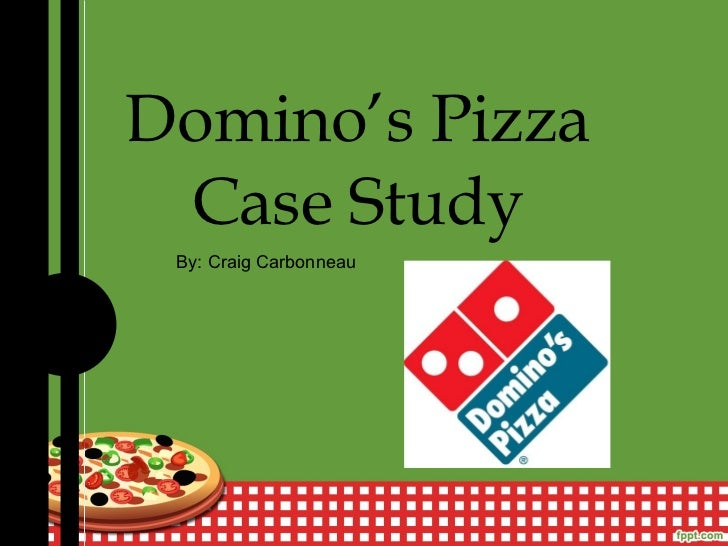 Domino's Pizza Case Study By: Craig Carbonneau