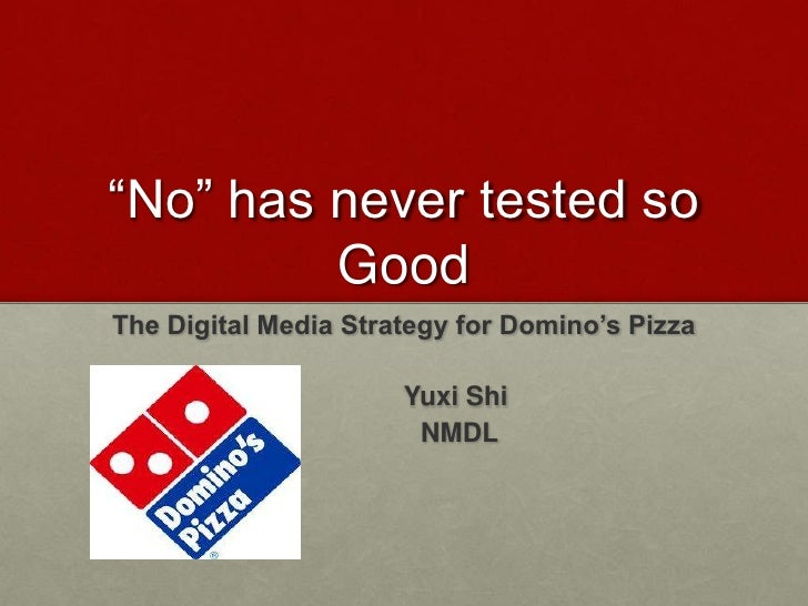"""No"" has never tested so         GoodThe Digital Media Strategy for Domino's Pizza                      Yuxi Shi          ..."