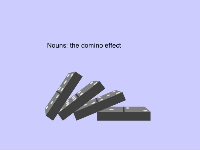 Nouns: the domino effect