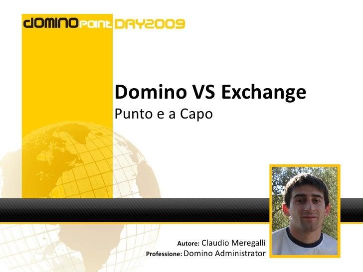 Domino VS Exchange Punto e a Capo                 Autore: Claudio Meregalli     Professione: Domino Administrator